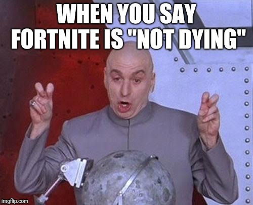 "Dr Evil Laser Meme | WHEN YOU SAY FORTNITE IS ""NOT DYING"" 