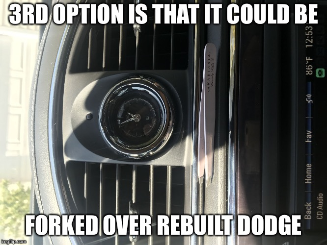 3RD OPTION IS THAT IT COULD BE FORKED OVER REBUILT DODGE | image tagged in standard interior options | made w/ Imgflip meme maker