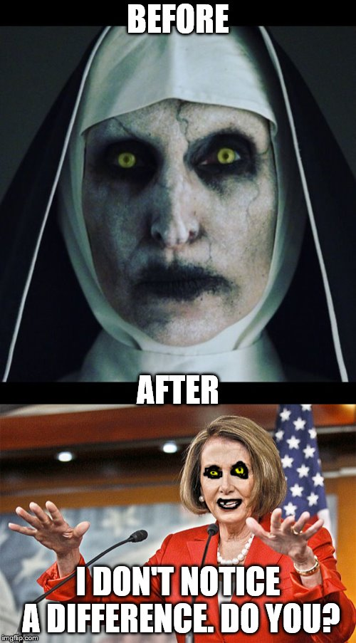 The resemblance is uncanny | BEFORE I DON'T NOTICE A DIFFERENCE. DO YOU? AFTER | image tagged in nun,nancy pelosi,memes | made w/ Imgflip meme maker