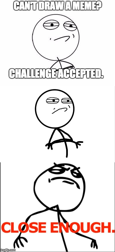 """Draw a Challenge Accepted Meme"" Challenge Accepted. 