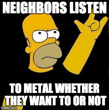 NEIGHBORS LISTEN TO METAL WHETHER THEY WANT TO OR NOT | image tagged in homer rock n roll | made w/ Imgflip meme maker