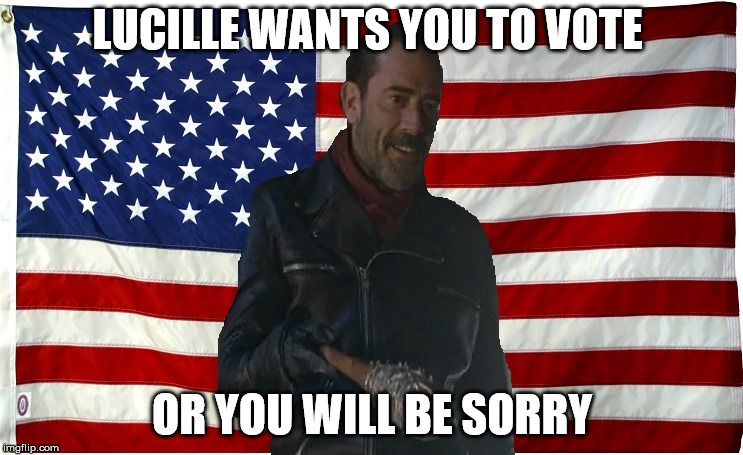 Vote for Negan | LUCILLE WANTS YOU TO VOTE OR YOU WILL BE SORRY | image tagged in vote for negan | made w/ Imgflip meme maker