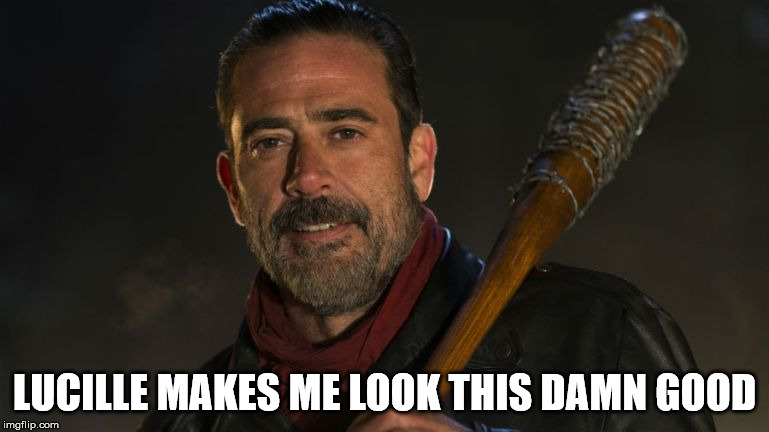 Walking Dead Lucille | LUCILLE MAKES ME LOOK THIS DAMN GOOD | image tagged in walking dead lucille | made w/ Imgflip meme maker