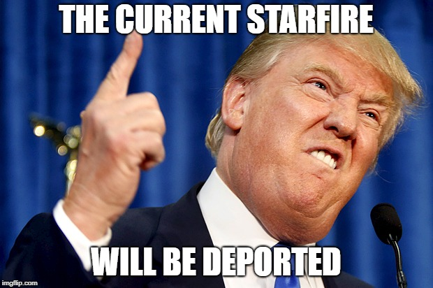 Donald Trump | THE CURRENT STARFIRE WILL BE DEPORTED | image tagged in donald trump | made w/ Imgflip meme maker