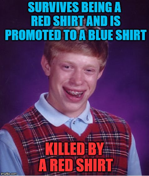 So close, Brian... | SURVIVES BEING A RED SHIRT AND IS PROMOTED TO A BLUE SHIRT KILLED BY A RED SHIRT | image tagged in memes,bad luck brian,blue shirt,red shirt,star trek | made w/ Imgflip meme maker