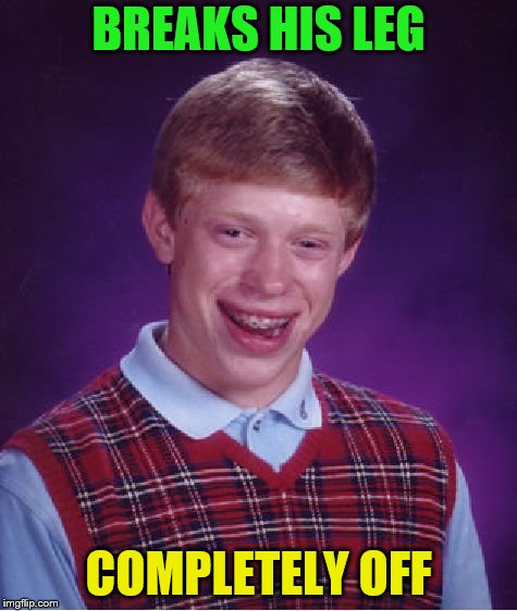 Bad Luck Brian Meme | BREAKS HIS LEG COMPLETELY OFF | image tagged in memes,bad luck brian | made w/ Imgflip meme maker