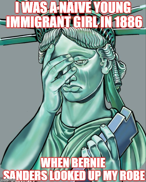 Well, that's his 2020 bid derailed. | I WAS A NAIVE YOUNG IMMIGRANT GIRL IN 1886 WHEN BERNIE SANDERS LOOKED UP MY ROBE | image tagged in bernie sanders,statue of liberty | made w/ Imgflip meme maker