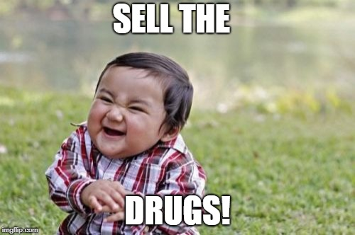 Evil Toddler | SELL THE DRUGS! | image tagged in memes,evil toddler | made w/ Imgflip meme maker