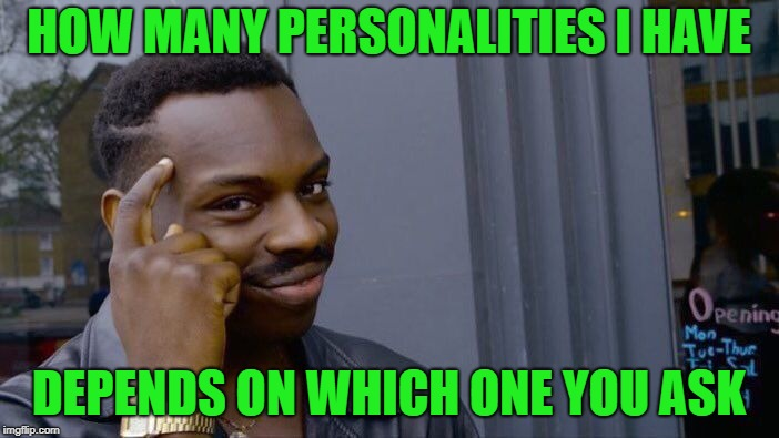 Roll Safe Think About It Meme | HOW MANY PERSONALITIES I HAVE DEPENDS ON WHICH ONE YOU ASK | image tagged in memes,roll safe think about it | made w/ Imgflip meme maker