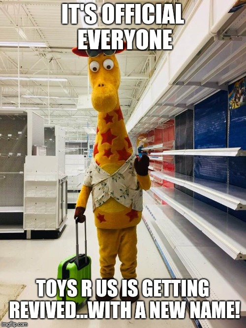 Bitter Geoffrey | IT'S OFFICIAL EVERYONE TOYS R US IS GETTING REVIVED...WITH A NEW NAME! | image tagged in bitter geoffrey,toys r us,memes | made w/ Imgflip meme maker