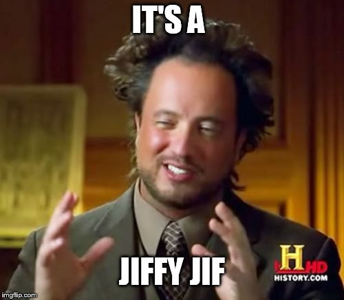 Ancient Aliens Meme | IT'S A JIFFY JIF | image tagged in memes,ancient aliens | made w/ Imgflip meme maker