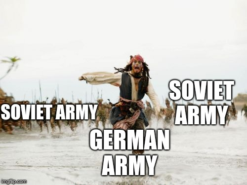 Jack Sparrow Being Chased Meme |  SOVIET ARMY; SOVIET ARMY; GERMAN ARMY | image tagged in memes,jack sparrow being chased | made w/ Imgflip meme maker