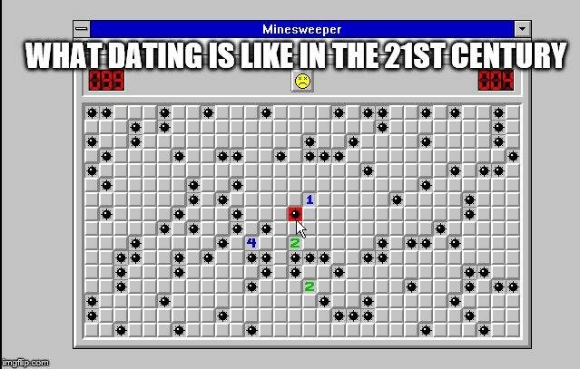 The odds of winning the game, smh.. | WHAT DATING IS LIKE IN THE 21ST CENTURY | image tagged in dating,21st century,marriage,minesweeper | made w/ Imgflip meme maker