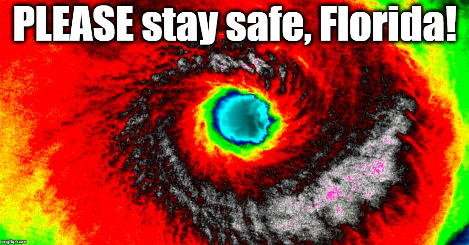Category 4! | PLEASE stay safe, Florida! | image tagged in hurricane,category 4,scary | made w/ Imgflip meme maker