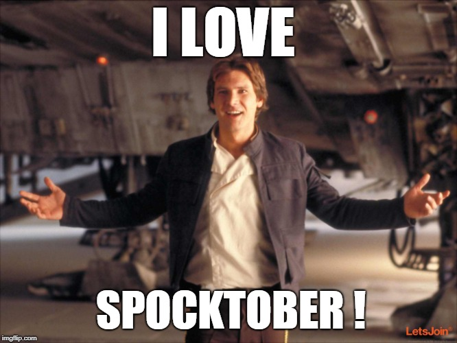 Han Solo New Star Wars Movie |  I LOVE; SPOCKTOBER ! | image tagged in han solo new star wars movie | made w/ Imgflip meme maker