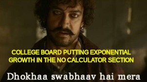 And they wonder why we get it wrong | COLLEGE BOARD PUTTING EXPONENTIAL GROWTH IN THE NO CALCULATOR SECTION | image tagged in psat,college board,high school,standardized testing,indian,bollywood | made w/ Imgflip meme maker