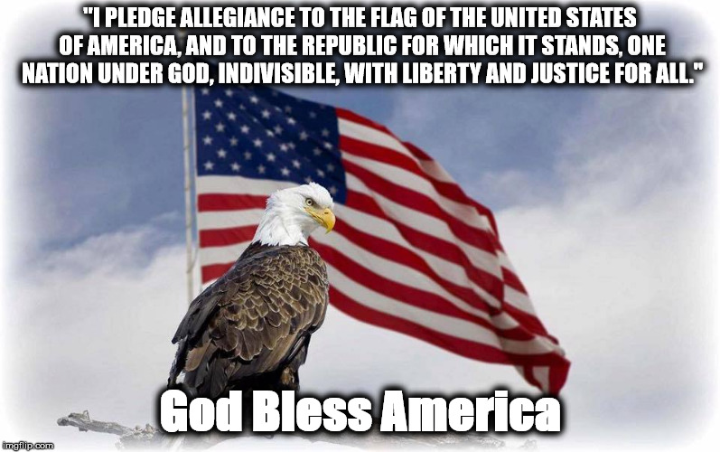 """I PLEDGE ALLEGIANCE TO THE FLAG OF THE UNITED STATES OF AMERICA, AND TO THE REPUBLIC FOR WHICH IT STANDS, ONE NATION UNDER GOD, INDIVISIBLE 