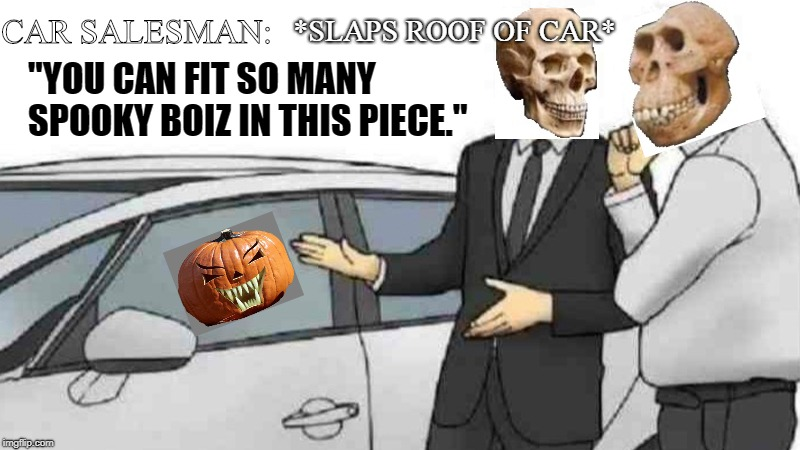 "Spooky Boiz Salesman | CAR SALESMAN: ""YOU CAN FIT SO MANY SPOOKY BOIZ IN THIS PIECE."" *SLAPS ROOF OF CAR* 