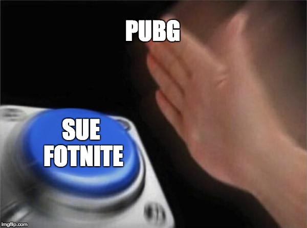 Blank Nut Button Meme | PUBG SUE FOTNITE | image tagged in memes,blank nut button | made w/ Imgflip meme maker