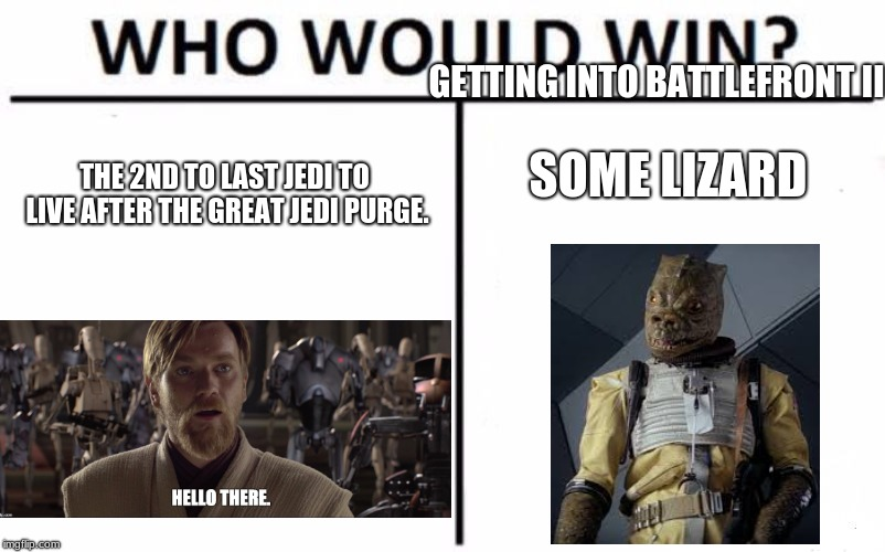 Who Would Win? | THE 2ND TO LAST JEDI TO LIVE AFTER THE GREAT JEDI PURGE. SOME LIZARD GETTING INTO BATTLEFRONT II | image tagged in memes,who would win | made w/ Imgflip meme maker