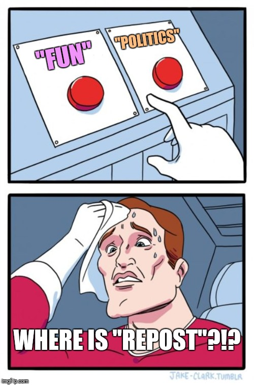 "There Are Only Two Options | ""FUN"" ""POLITICS"" WHERE IS ""REPOST""?!? 