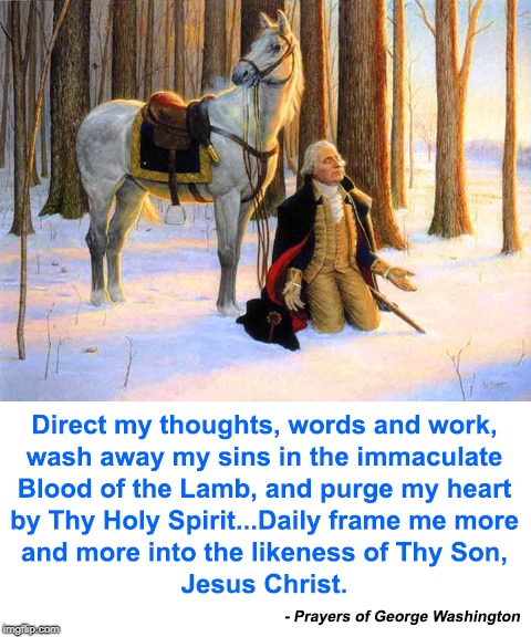 Prayers of George Washington | image tagged in george washington,prayer,god,jesus | made w/ Imgflip meme maker