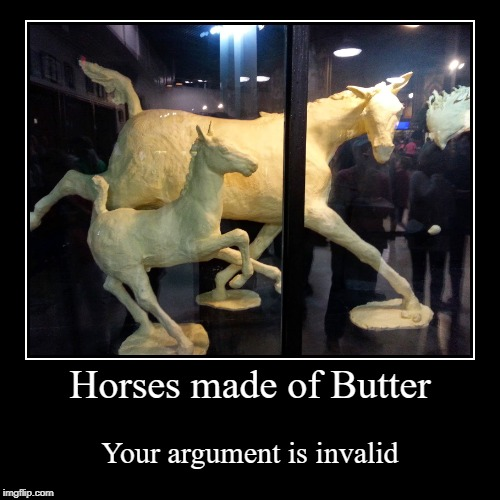 The most popular attraction at the State Fair | Horses made of Butter | Your argument is invalid | image tagged in funny,demotivationals,horses,butter,your argument is invalid,strange | made w/ Imgflip demotivational maker