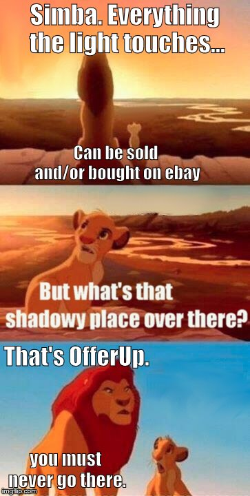 Simba Shadowy Place Meme | Simba. Everything the light touches... That's OfferUp. Can be sold and/or bought on ebay you must never go there. | image tagged in memes,simba shadowy place | made w/ Imgflip meme maker