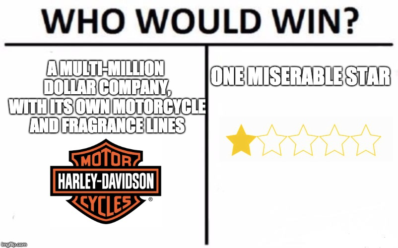One Miserable Star in the PSAT | A MULTI-MILLION DOLLAR COMPANY, WITH ITS OWN MOTORCYCLE AND FRAGRANCE LINES ONE MISERABLE STAR | image tagged in memes,who would win,psat | made w/ Imgflip meme maker