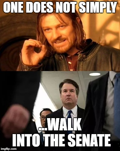 Walk of Dread | ONE DOES NOT SIMPLY ...WALK INTO THE SENATE | image tagged in brett kavanaugh,kavanaugh,liberal bias,screaming liberal,crooked hillary,donald trump approves | made w/ Imgflip meme maker