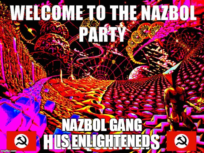 NAZBOL GANG IS ENLIGHTENED | made w/ Imgflip meme maker