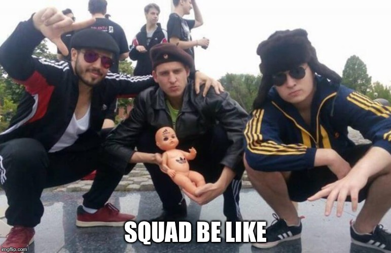 #Squads | SQUAD BE LIKE | image tagged in slavs,memes,squad,gopnik | made w/ Imgflip meme maker