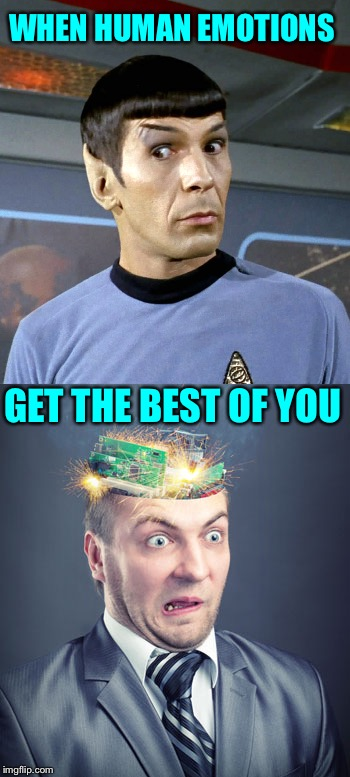 Brain short circuit. | WHEN HUMAN EMOTIONS GET THE BEST OF YOU | image tagged in spock,emotions,memes,funny | made w/ Imgflip meme maker