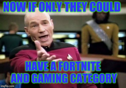 So I could skip over them. | NOW IF ONLY THEY COULD HAVE A FORTNITE AND GAMING CATEGORY | image tagged in memes,picard wtf | made w/ Imgflip meme maker