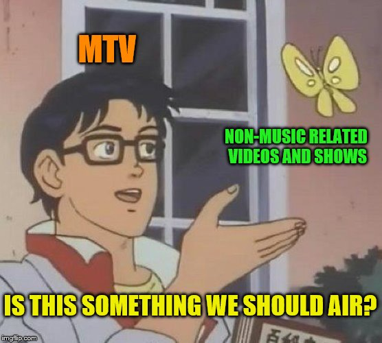 "I want my ""original"" MTV. 