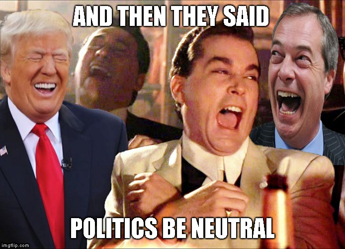 good luck with that one, imgflip | AND THEN THEY SAID POLITICS BE NEUTRAL | image tagged in memes,good fellas hilarious,new imgflip rules | made w/ Imgflip meme maker