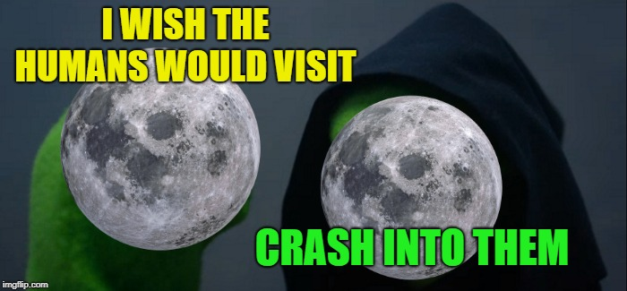 Evil Kermit Meme | I WISH THE HUMANS WOULD VISIT CRASH INTO THEM | image tagged in memes,evil kermit | made w/ Imgflip meme maker