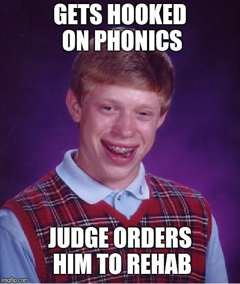 Bad Luck Brian Meme | GETS HOOKED ON PHONICS JUDGE ORDERS HIM TO REHAB | image tagged in memes,bad luck brian | made w/ Imgflip meme maker