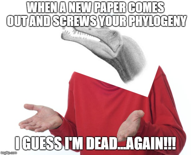 I guess I'll die then | WHEN A NEW PAPER COMES OUT AND SCREWS YOUR PHYLOGENY I GUESS I'M DEAD...AGAIN!!! | image tagged in i guess i'll die then | made w/ Imgflip meme maker