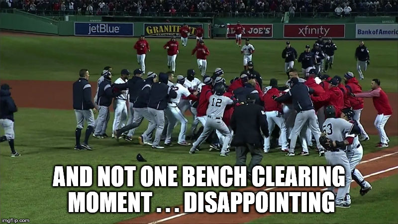 AND NOT ONE BENCH CLEARING MOMENT . . . DISAPPOINTING | made w/ Imgflip meme maker