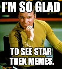 I'M SO GLAD TO SEE STAR TREK MEMES. | made w/ Imgflip meme maker