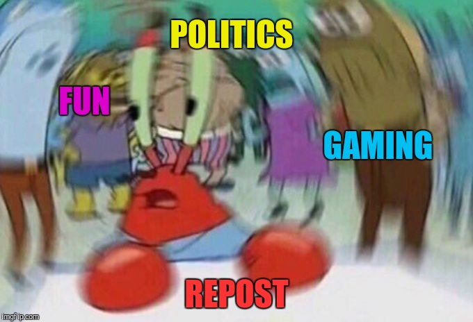 Mr Crabs | POLITICS REPOST GAMING FUN | image tagged in mr crabs | made w/ Imgflip meme maker