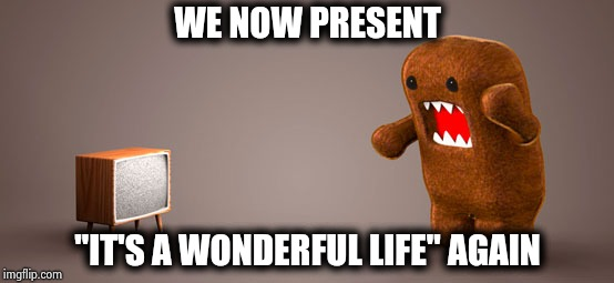 "TV Monster | WE NOW PRESENT ""IT'S A WONDERFUL LIFE"" AGAIN 