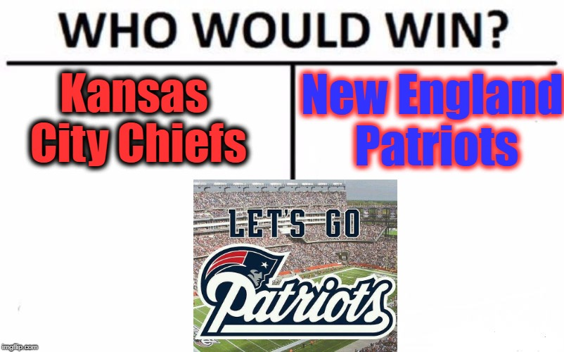 Sunday night, October 14th! 8:00 PM, on NBC | Kansas City Chiefs New England Patriots | image tagged in memes,who would win | made w/ Imgflip meme maker