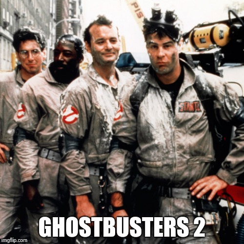 Ghostbusters  | GHOSTBUSTERS 2 | image tagged in ghostbusters | made w/ Imgflip meme maker