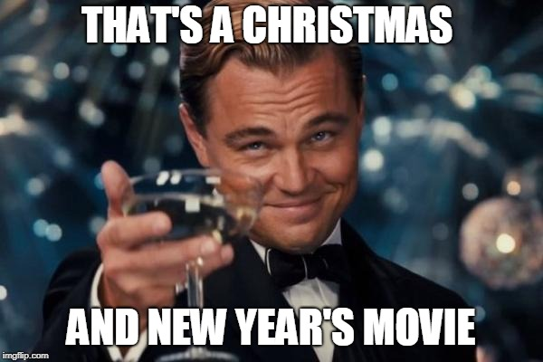 Leonardo Dicaprio Cheers Meme | THAT'S A CHRISTMAS AND NEW YEAR'S MOVIE | image tagged in memes,leonardo dicaprio cheers | made w/ Imgflip meme maker