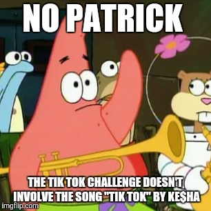 "How many of you thought the same thing? (On a side note, does Ke$ha still spell her name with a dollar sign?) | NO PATRICK THE TIK TOK CHALLENGE DOESN'T INVOLVE THE SONG ""TIK TOK"" BY KE$HA 