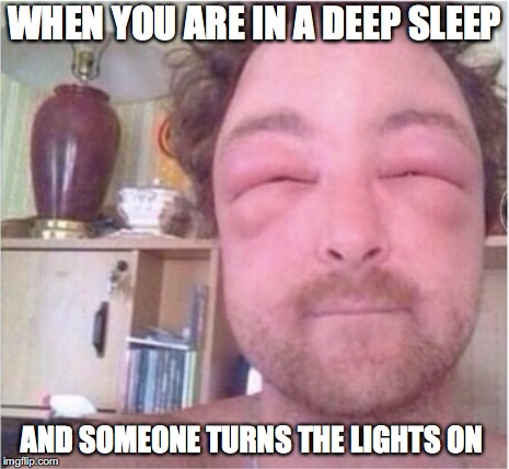 Woken man | WHEN YOU ARE IN A DEEP SLEEP AND SOMEONE TURNS THE LIGHTS ON | image tagged in funny,the force awakens | made w/ Imgflip meme maker