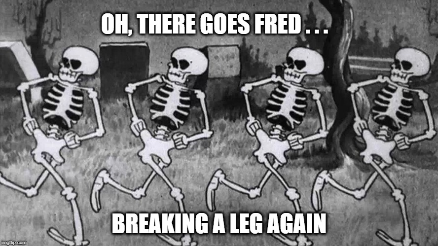 A Halloween Chorus Line | OH, THERE GOES FRED . . . BREAKING A LEG AGAIN | image tagged in skeletons,dancing,musicals,injuries,can't touch this,hiphop | made w/ Imgflip meme maker