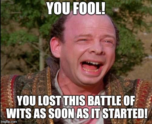 To my coworker: | YOU FOOL! YOU LOST THIS BATTLE OF WITS AS SOON AS IT STARTED! | image tagged in vizzini dies laughing,memes,battle of wits | made w/ Imgflip meme maker